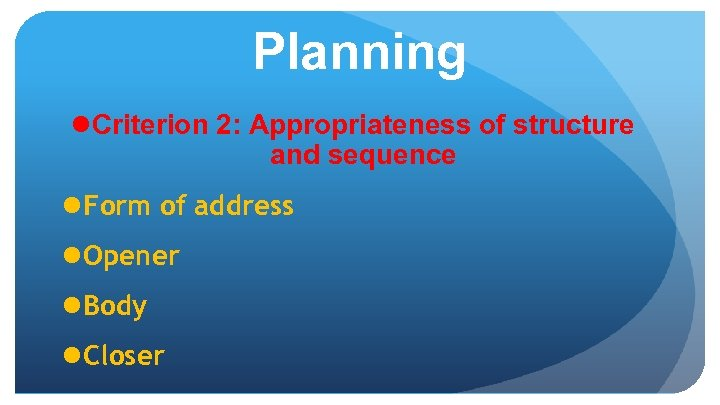 Planning l Criterion 2: Appropriateness of structure and sequence l Form of address l