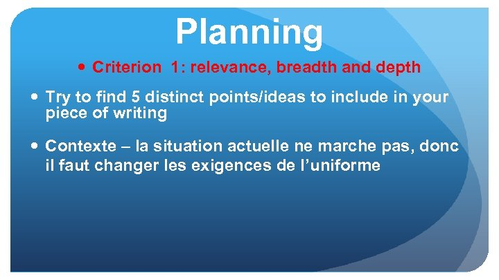 Planning Criterion 1: relevance, breadth and depth Try to find 5 distinct points/ideas to