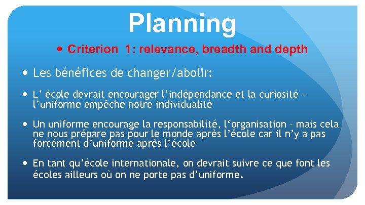 Planning Criterion 1: relevance, breadth and depth Les bénéfices de changer/abolir: L' école devrait