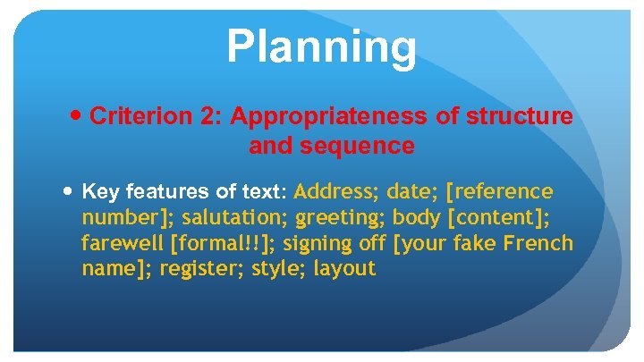 Planning Criterion 2: Appropriateness of structure and sequence Key features of text: Address; date;