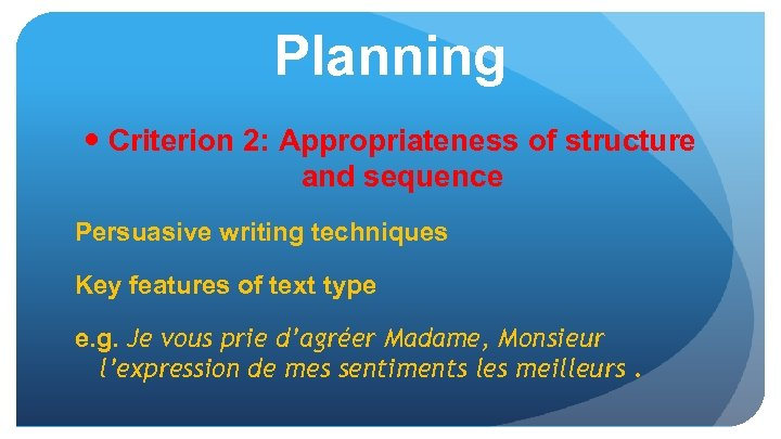 Planning Criterion 2: Appropriateness of structure and sequence Persuasive writing techniques Key features of