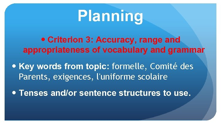 Planning Criterion 3: Accuracy, range and appropriateness of vocabulary and grammar Key words from