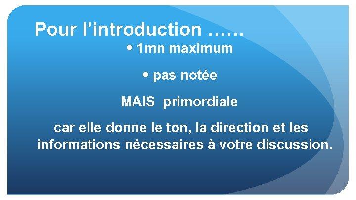 Pour l'introduction …… 1 mn maximum pas notée MAIS primordiale car elle donne le