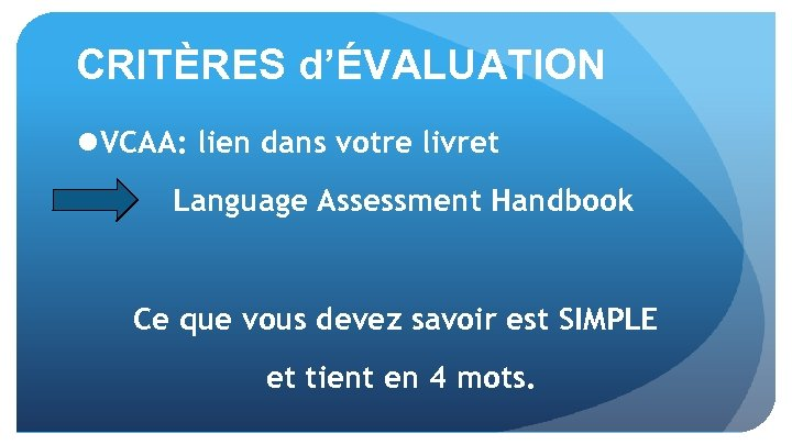 CRITÈRES d'ÉVALUATION l VCAA: lien dans votre livret Language Assessment Handbook Ce que vous