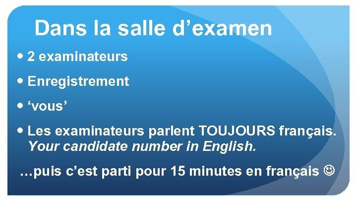 Dans la salle d'examen 2 examinateurs Enregistrement 'vous' Les examinateurs parlent TOUJOURS français. Your