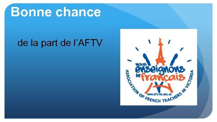 Bonne chance de la part de l'AFTV
