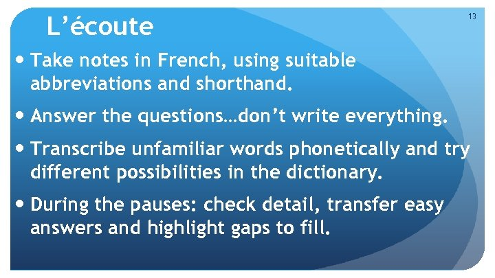 L'écoute 13 Take notes in French, using suitable abbreviations and shorthand. Answer the questions…don't