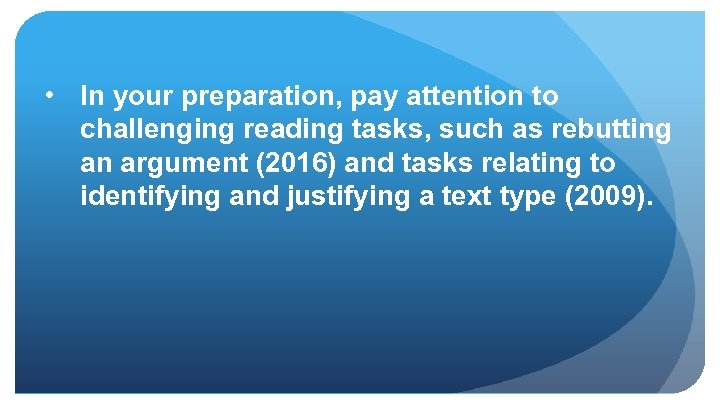 • In your preparation, pay attention to challenging reading tasks, such as rebutting