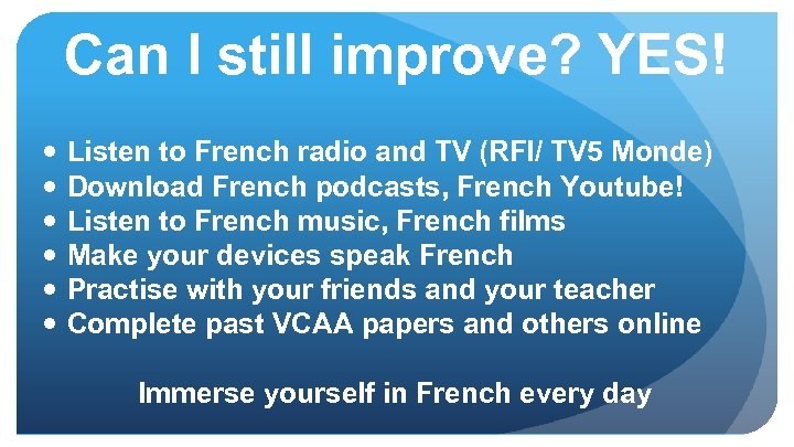 Can I still improve? YES! Listen to French radio and TV (RFI/ TV 5