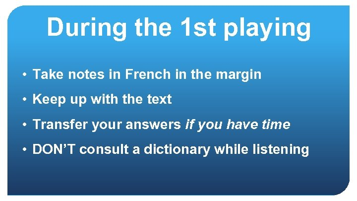 During the 1 st playing • Take notes in French in the margin •