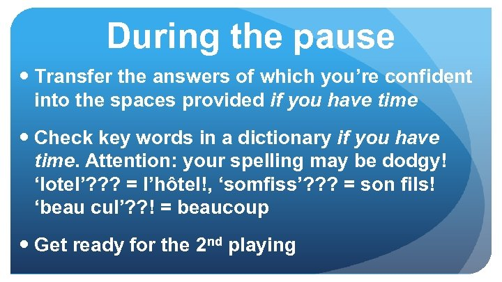 During the pause Transfer the answers of which you're confident into the spaces provided