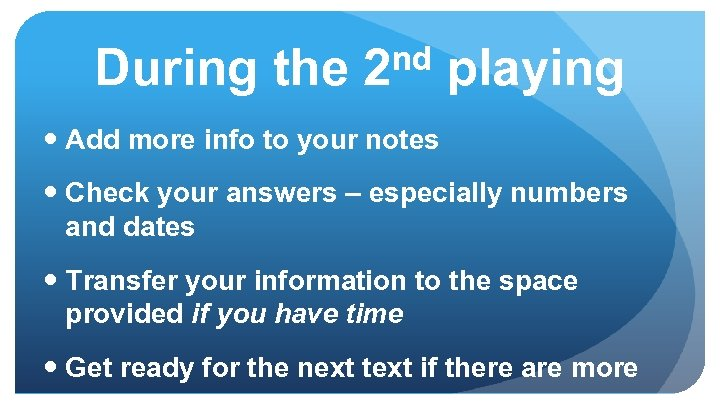 nd playing During the 2 Add more info to your notes Check your answers