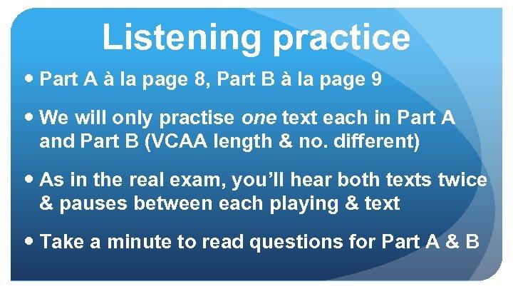 Listening practice Part A à la page 8, Part B à la page 9