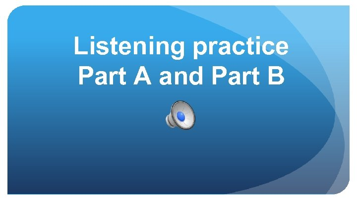 Listening practice Part A and Part B