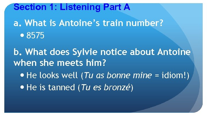 Section 1: Listening Part A a. What is Antoine's train number? 8575 b. What