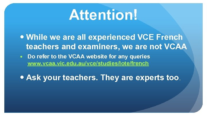 Attention! While we are all experienced VCE French teachers and examiners, we are not