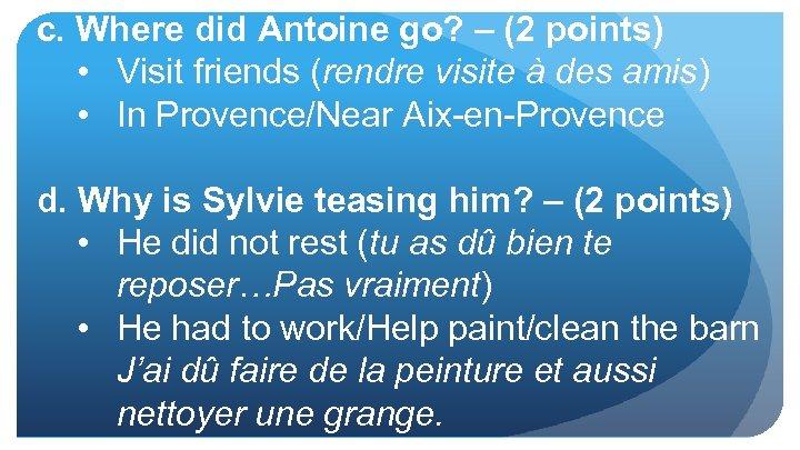 c. Where did Antoine go? – (2 points) • Visit friends (rendre visite à
