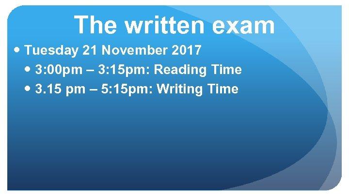 The written exam Tuesday 21 November 2017 3: 00 pm – 3: 15 pm: