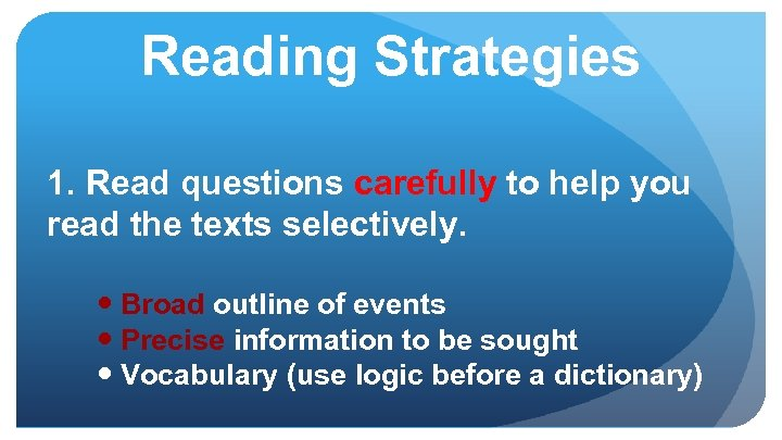 Reading Strategies 1. Read questions carefully to help you read the texts selectively. Broad