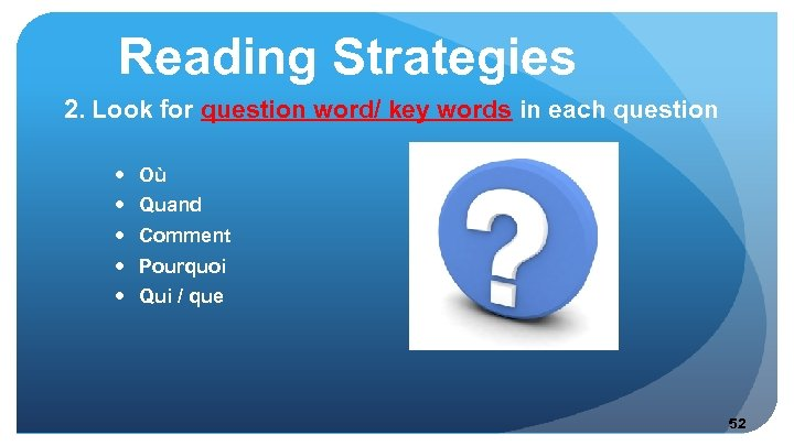 Reading Strategies 2. Look for question word/ key words in each question Où Quand