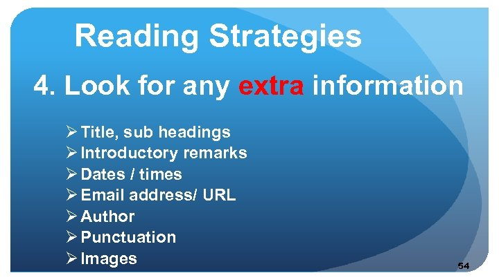 Reading Strategies 4. Look for any extra information Ø Title, sub headings Ø Introductory