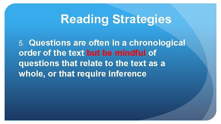 Reading Strategies 5. Questions are often in a chronological order of the text but