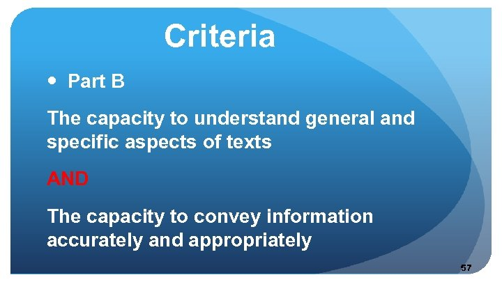 Criteria Part B The capacity to understand general and specific aspects of texts AND