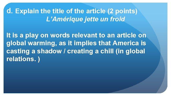 d. Explain the title of the article (2 points) L'Amérique jette un froid It