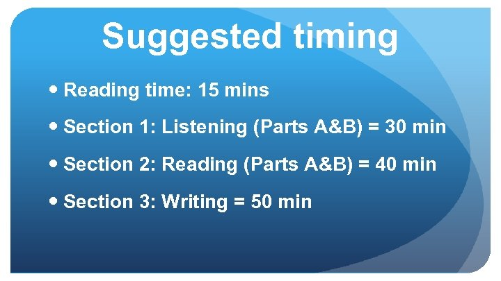 Suggested timing Reading time: 15 mins Section 1: Listening (Parts A&B) = 30 min
