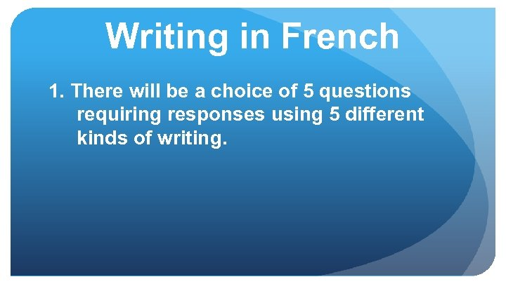 Writing in French 1. There will be a choice of 5 questions requiring responses