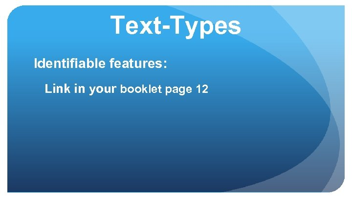 Text-Types Identifiable features: Link in your booklet page 12