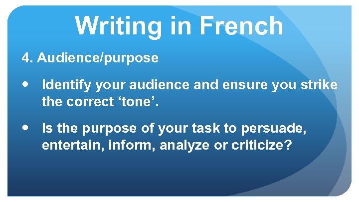 Writing in French 4. Audience/purpose Identify your audience and ensure you strike the correct