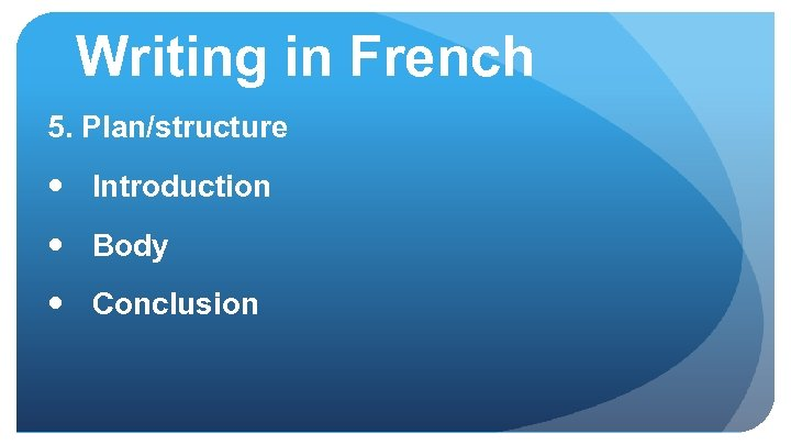 Writing in French 5. Plan/structure Introduction Body Conclusion