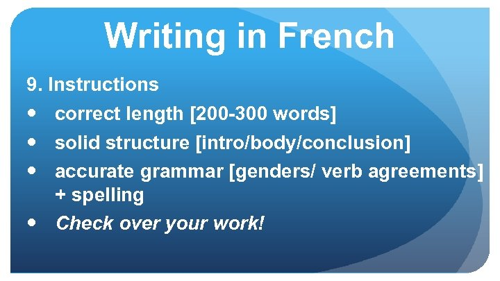 Writing in French 9. Instructions correct length [200 -300 words] solid structure [intro/body/conclusion] accurate