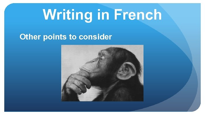 Writing in French Other points to consider
