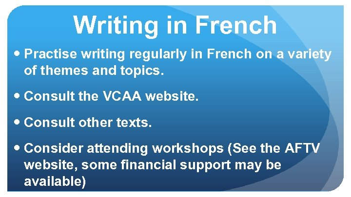 Writing in French Practise writing regularly in French on a variety of themes and