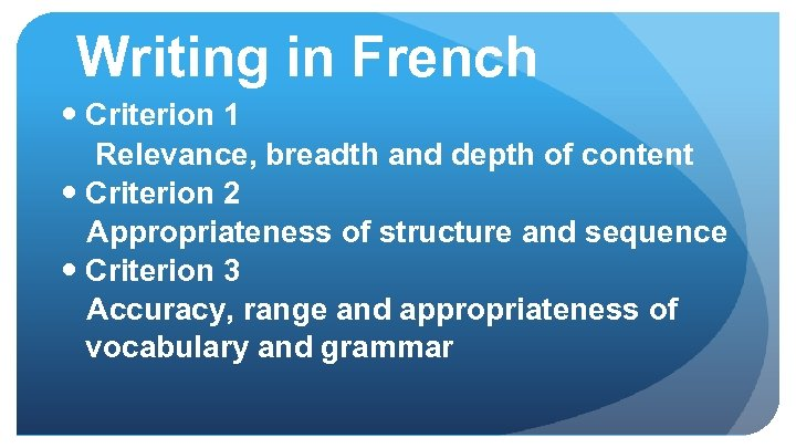 Writing in French Criterion 1 Relevance, breadth and depth of content Criterion 2 Appropriateness