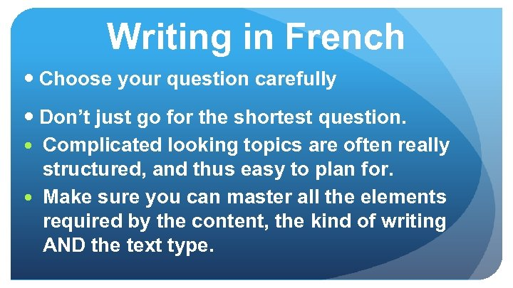 Writing in French Choose your question carefully Don't just go for the shortest question.