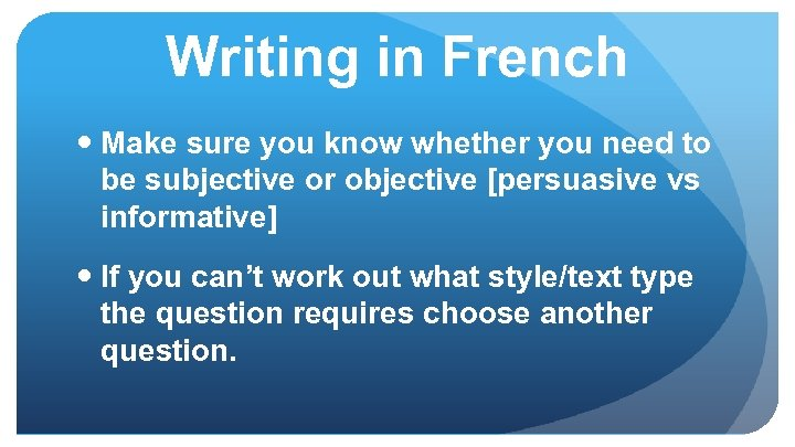 Writing in French Make sure you know whether you need to be subjective or