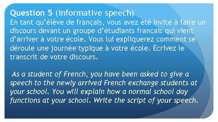 Question 5 (informative speech) En tant qu'élève de français, vous avez été invité à