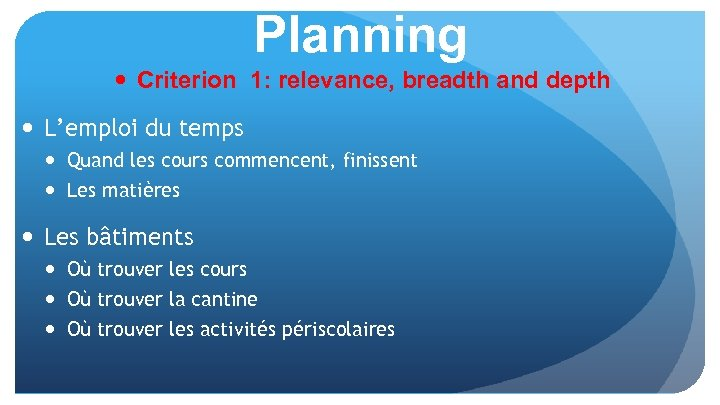 Planning Criterion 1: relevance, breadth and depth L'emploi du temps Quand les cours commencent,