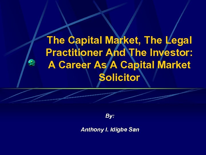 The Capital Market, The Legal Practitioner And The Investor: A Career As A Capital