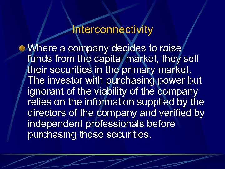 Interconnectivity Where a company decides to raise funds from the capital market, they sell