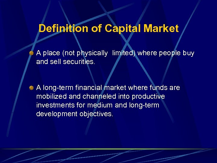 Definition of Capital Market A place (not physically limited) where people buy and sell