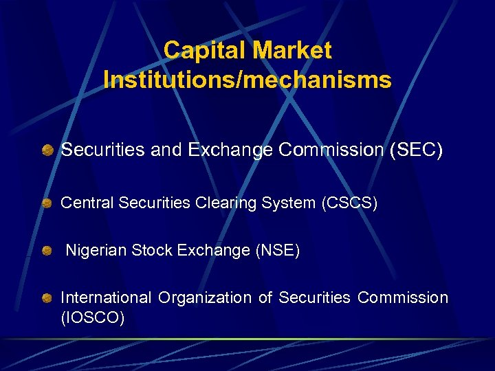 Capital Market Institutions/mechanisms Securities and Exchange Commission (SEC) Central Securities Clearing System (CSCS) Nigerian