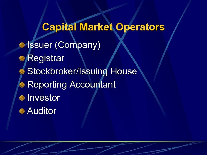 Capital Market Operators Issuer (Company) Registrar Stockbroker/Issuing House Reporting Accountant Investor Auditor