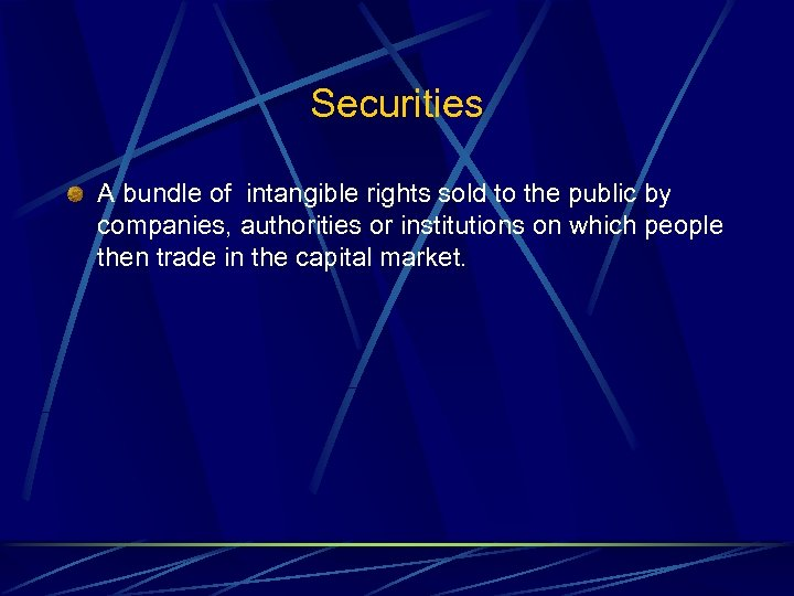 Securities A bundle of intangible rights sold to the public by companies, authorities or