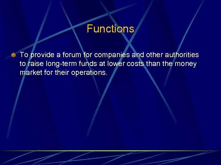 Functions To provide a forum for companies and other authorities to raise long-term funds