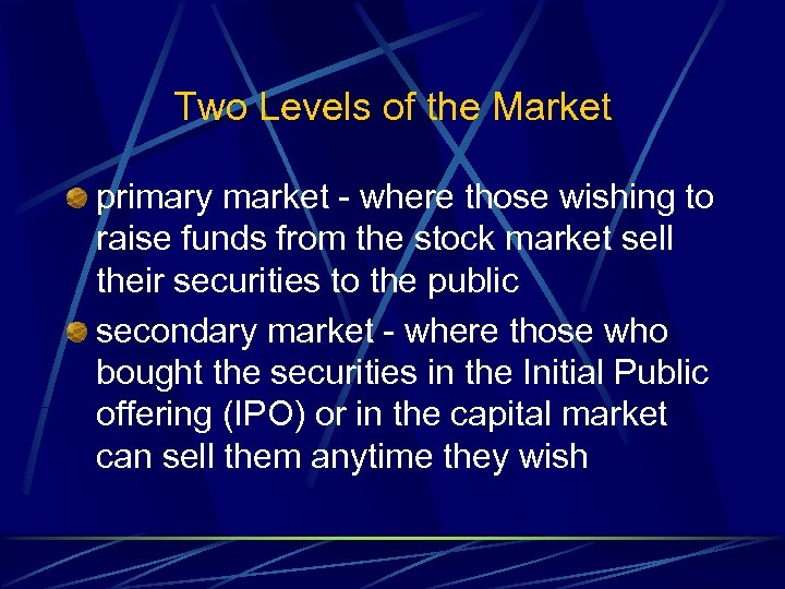 Two Levels of the Market primary market - where those wishing to raise funds