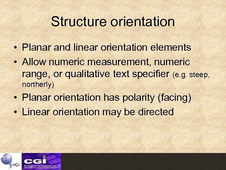 Structure orientation • Planar and linear orientation elements • Allow numeric measurement, numeric range,